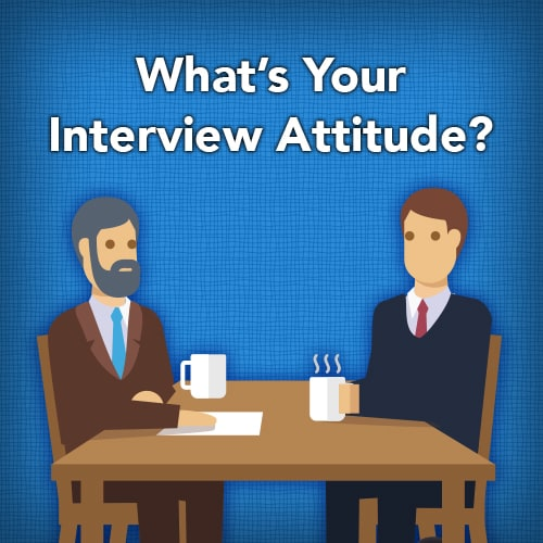 What's Your Interview Attitude?