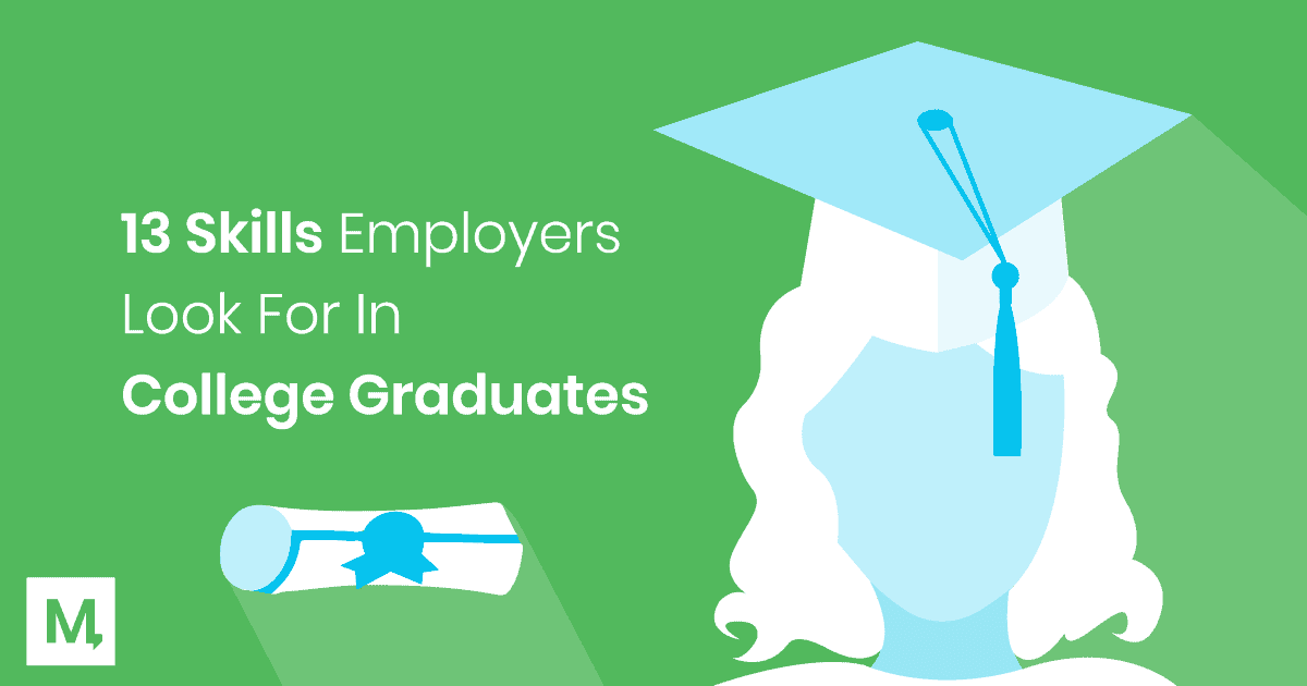 13 Skills Employers Look For In College Graduates