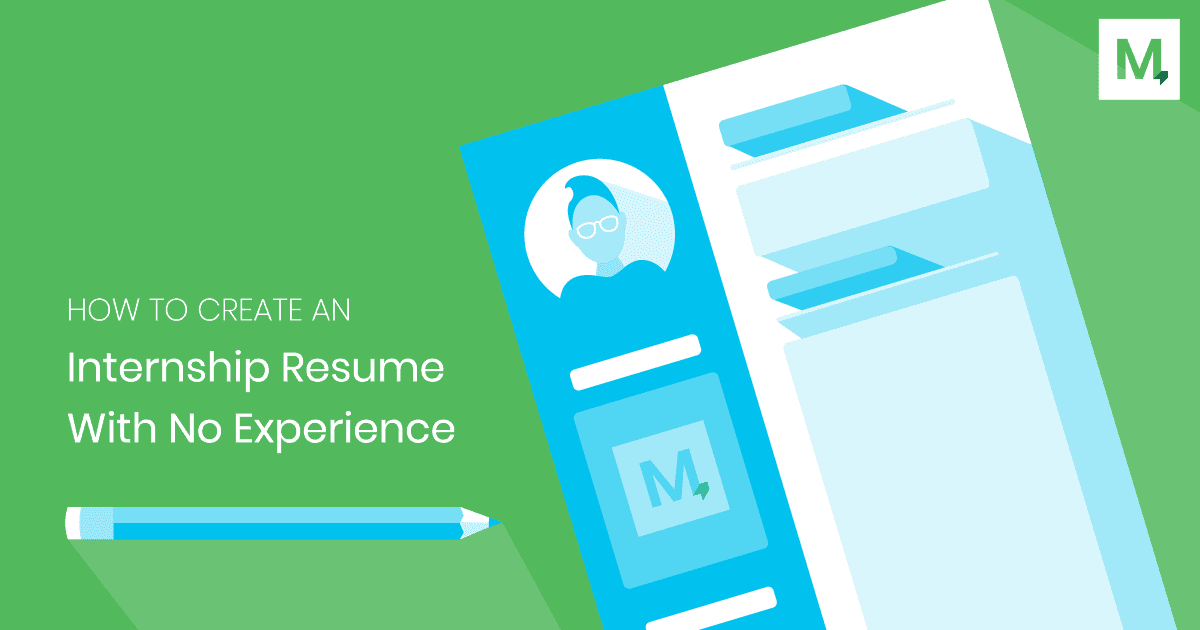 How To Create an Internship Resume With No Experience
