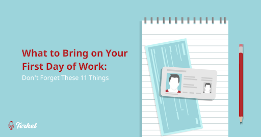 What to Bring on Your First Day of Work: Don't Forget These 11 Things